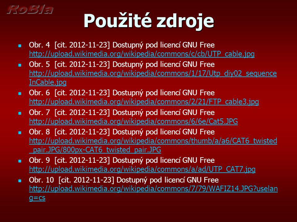 Použité zdroje Obr. 4 [cit. 2012-11-23] Dostupný pod licencí GNU Free http://upload.wikimedia.org/wikipedia/commons/c/cb/UTP_cable.jpg http://upload.w
