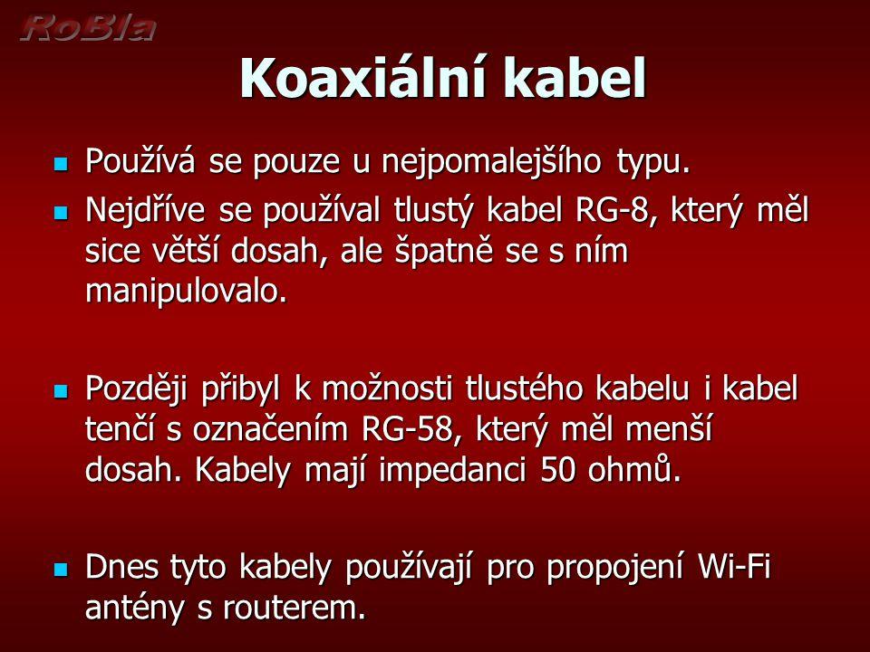 Koaxiální kabel Koaxiální kabel Používá se pouze u nejpomalejšího typu. Používá se pouze u nejpomalejšího typu. Nejdříve se používal tlustý kabel RG-8