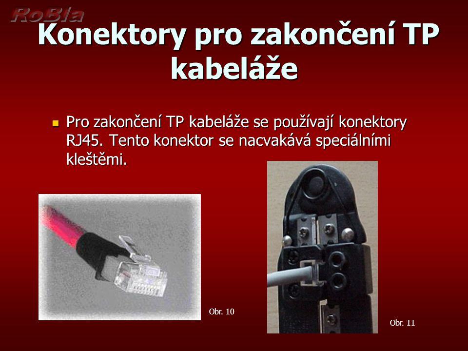 Konektory pro zakončení TP kabeláže Konektory pro zakončení TP kabeláže Pro zakončení TP kabeláže se používají konektory RJ45. Tento konektor se nacva