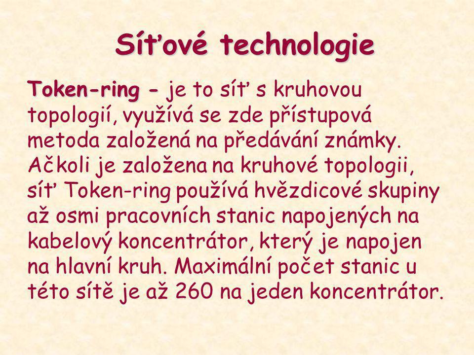 Síťové technologie Token-ring - Token-ring - je to síť s kruhovou topologií, využívá se zde přístupová metoda založená na předávání známky. Ačkoli je
