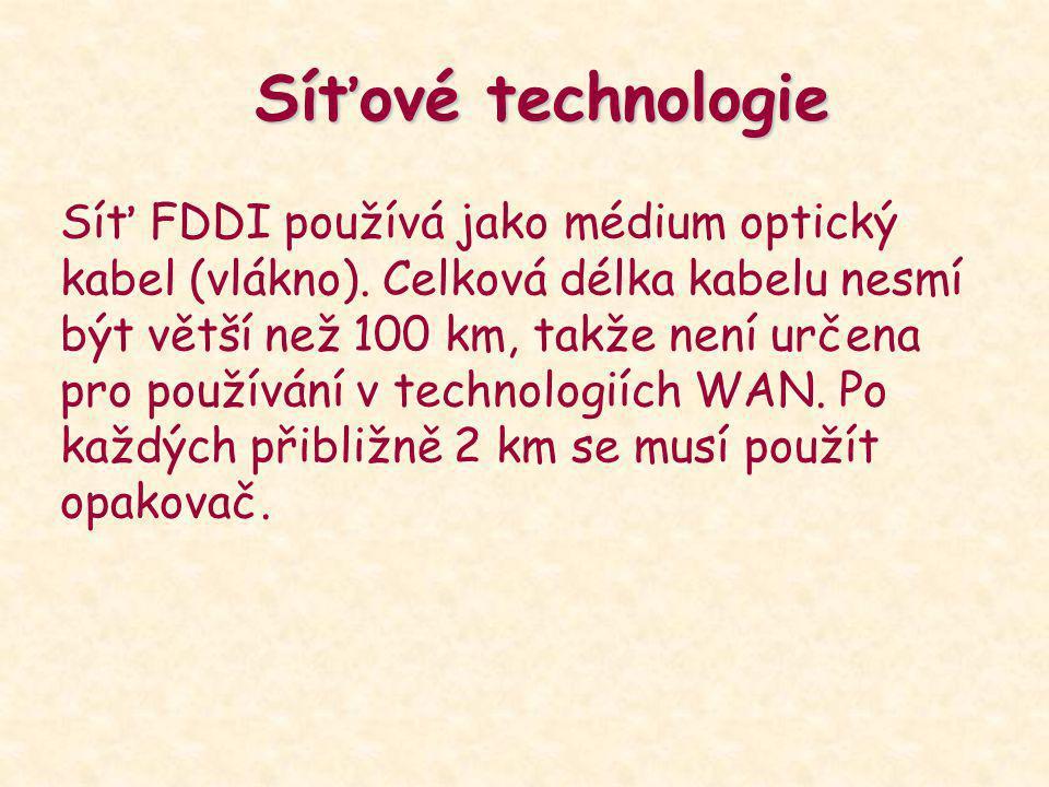 Síťové technologie Síť FDDI používá jako médium optický kabel (vlákno). Celková délka kabelu nesmí být větší než 100 km, takže není určena pro používá