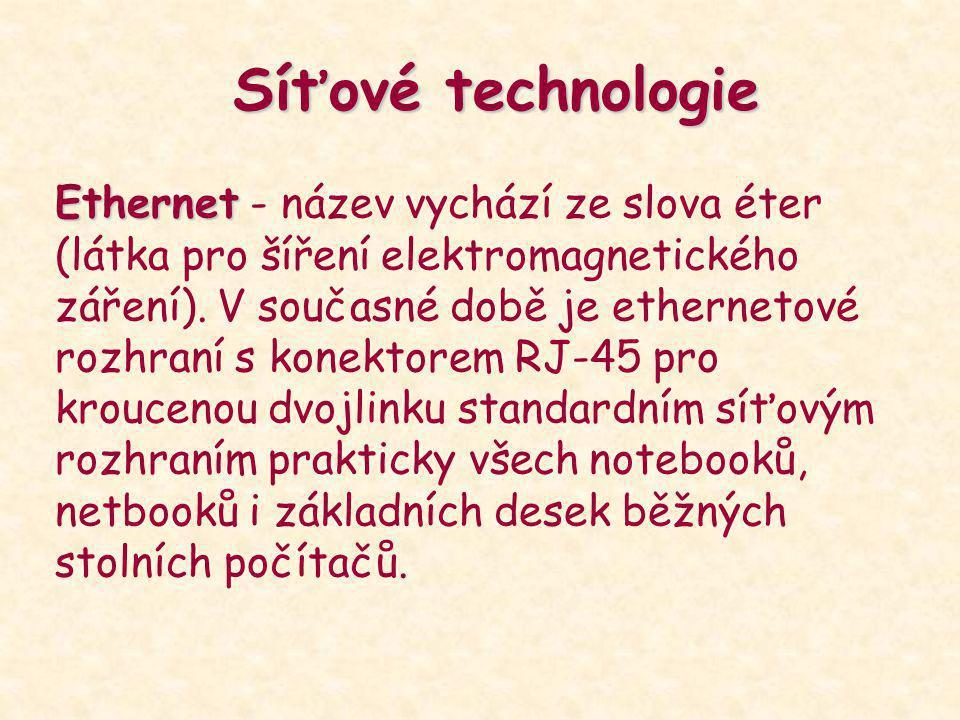 Síťové technologie Ethernet Ethernet - název vychází ze slova éter (látka pro šíření elektromagnetického záření). V současné době je ethernetové rozhr