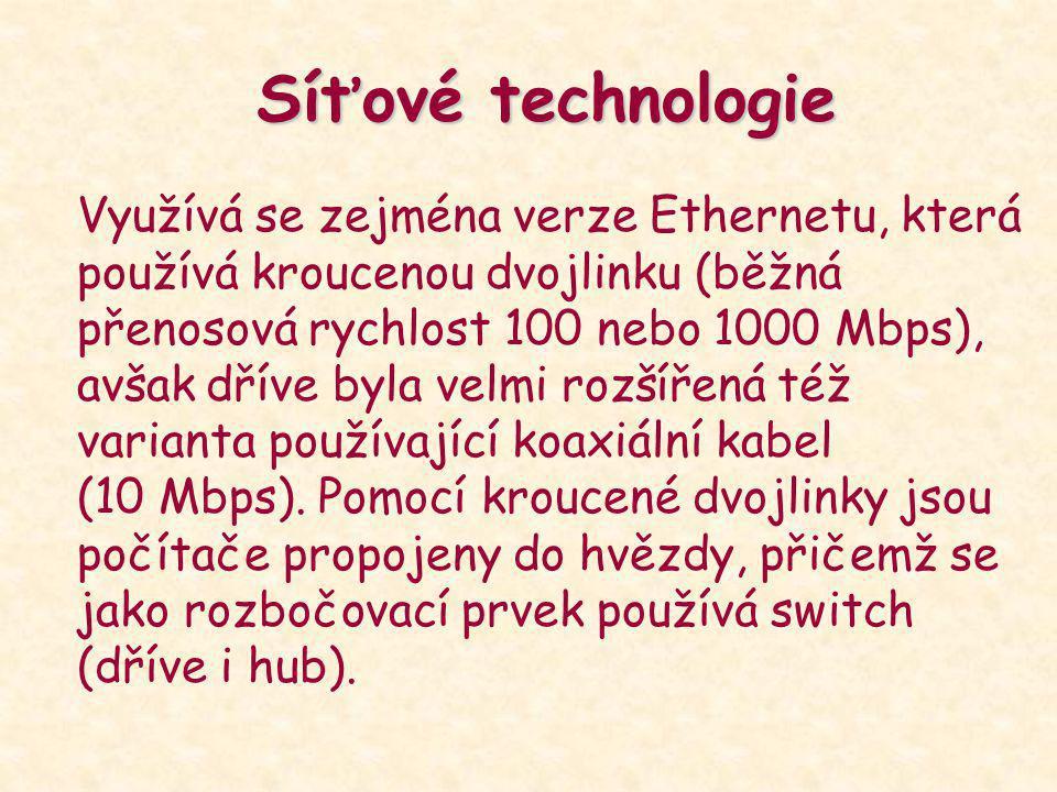 Síťové technologie Využívá se zejména verze Ethernetu, která používá kroucenou dvojlinku (běžná přenosová rychlost 100 nebo 1000 Mbps), avšak dříve by