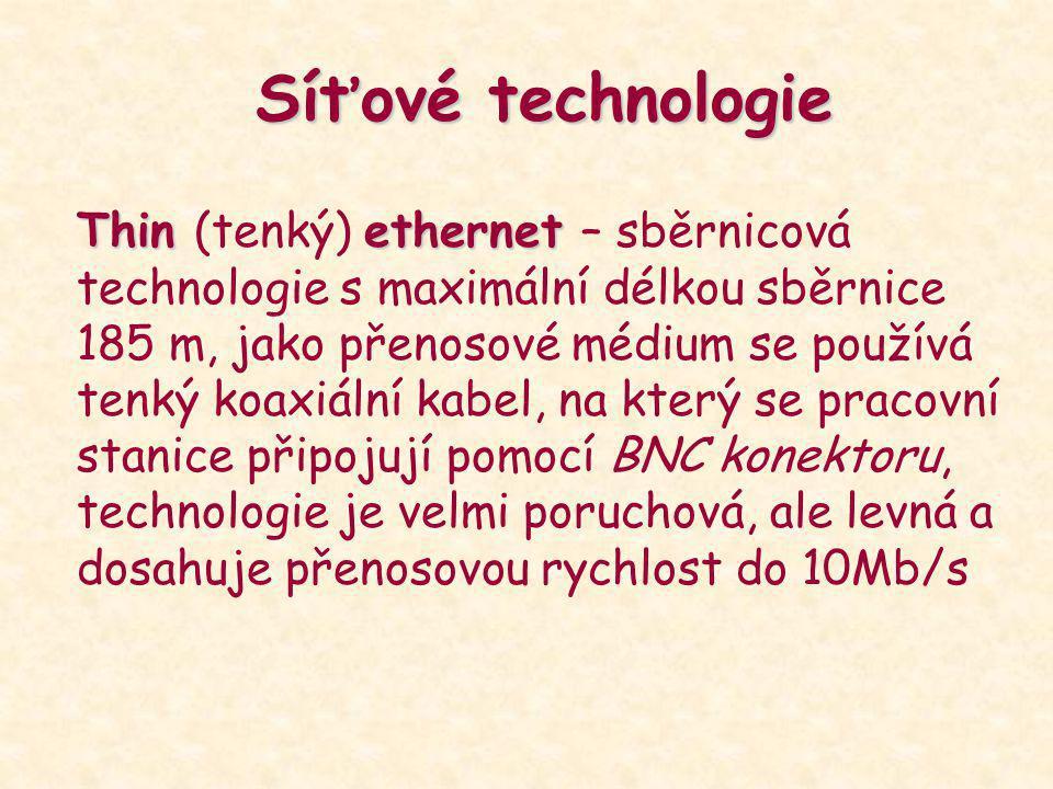 Síťové technologie Thin ethernet Thin (tenký) ethernet – sběrnicová technologie s maximální délkou sběrnice 185 m, jako přenosové médium se používá te