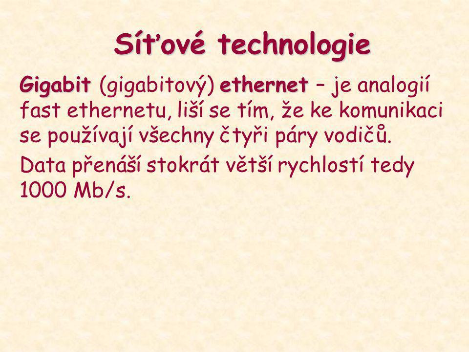 Síťové technologie Gigabit ethernet Gigabit (gigabitový) ethernet – je analogií fast ethernetu, liší se tím, že ke komunikaci se používají všechny čty