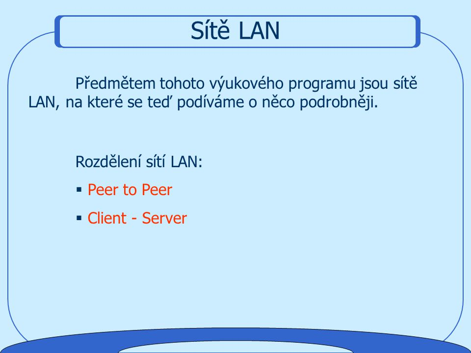 Sítě LAN Předmětem tohoto výukového programu jsou sítě LAN, na které se teď podíváme o něco podrobněji.