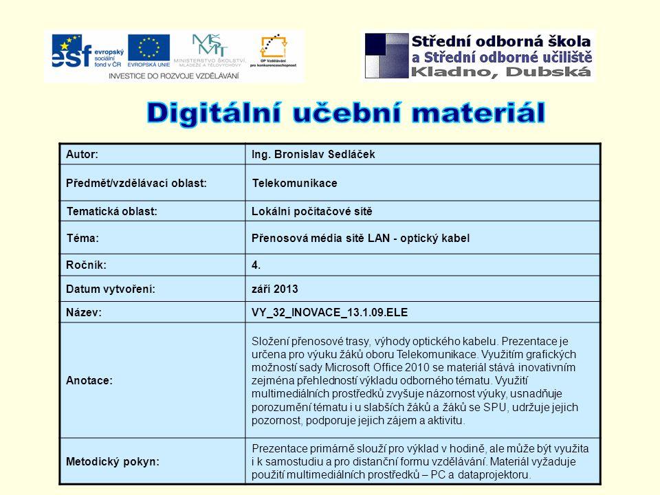 Autor:Ing. Bronislav Sedláček Předmět/vzdělávací oblast:Telekomunikace Tematická oblast:Lokální počítačové sítě Téma:Přenosová média sítě LAN - optick