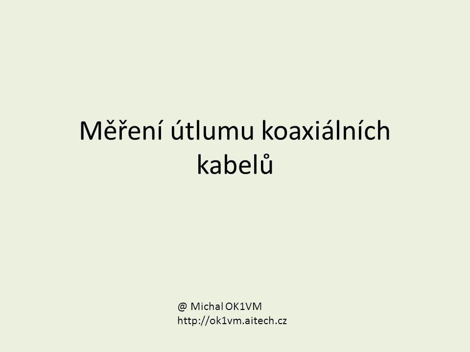 Měření útlumu koaxiálních kabelů @ Michal OK1VM http://ok1vm.aitech.cz