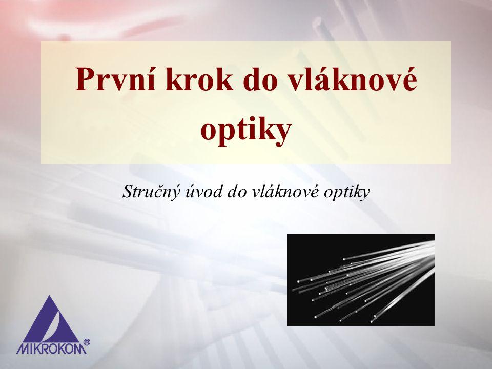 První krok do vláknové optiky Stručný úvod do vláknové optiky