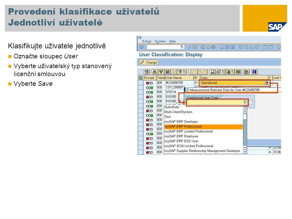 Provedení klasifikace uživatelů Jednotliví uživatelé Klasifikujte uživatele jednotlivě Označte sloupec User Vyberte uživatelský typ stanovený licenční smlouvou Vyberte Save