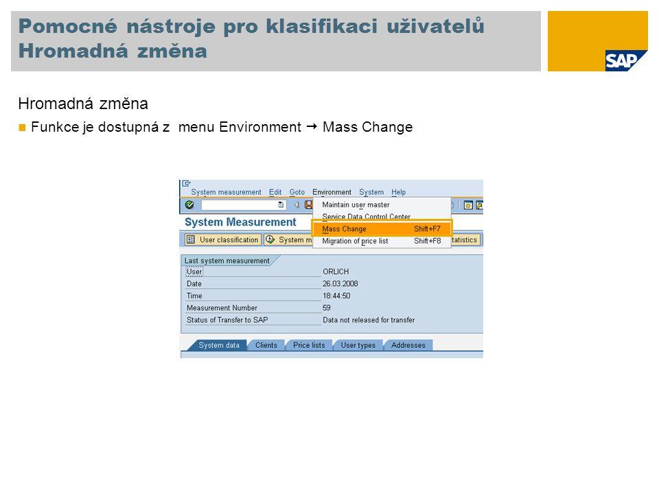 Pomocné nástroje pro klasifikaci uživatelů Hromadná změna Hromadná změna Funkce je dostupná z menu Environment  Mass Change