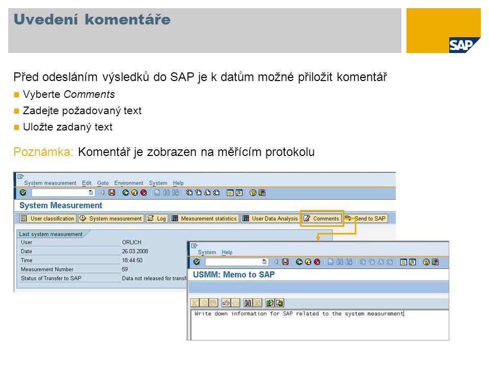 Uvedení komentáře Před odesláním výsledků do SAP je k datům možné přiložit komentář Vyberte Comments Zadejte požadovaný text Uložte zadaný text Poznámka: Komentář je zobrazen na měřícím protokolu