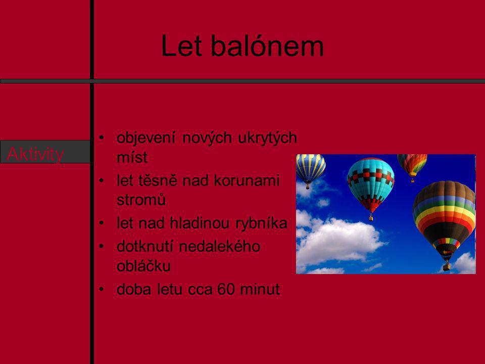 Let balónem Osnova O nás Aktivity Ceník Předměty Kontakt objevení nových ukrytých míst let těsně nad korunami stromů let nad hladinou rybníka dotknutí nedalekého obláčku doba letu cca 60 minut