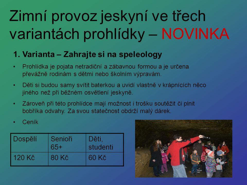 Zimní provoz jeskyní ve třech variantách prohlídky – NOVINKA 1.Varianta – Zahrajte si na speleology Prohlídka je pojata netradiční a zábavnou formou a je určena převážně rodinám s dětmi nebo školním výpravám.