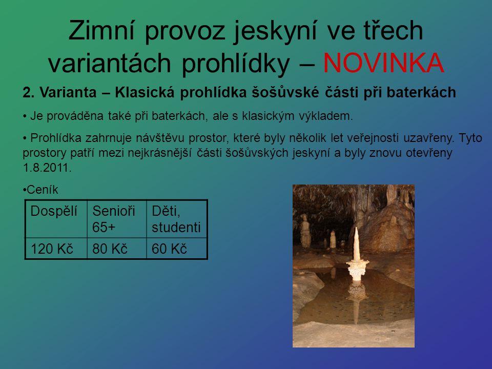 Zimní provoz jeskyní ve třech variantách prohlídky – NOVINKA 2. Varianta – Klasická prohlídka šošůvské části při baterkách Je prováděna také při bater