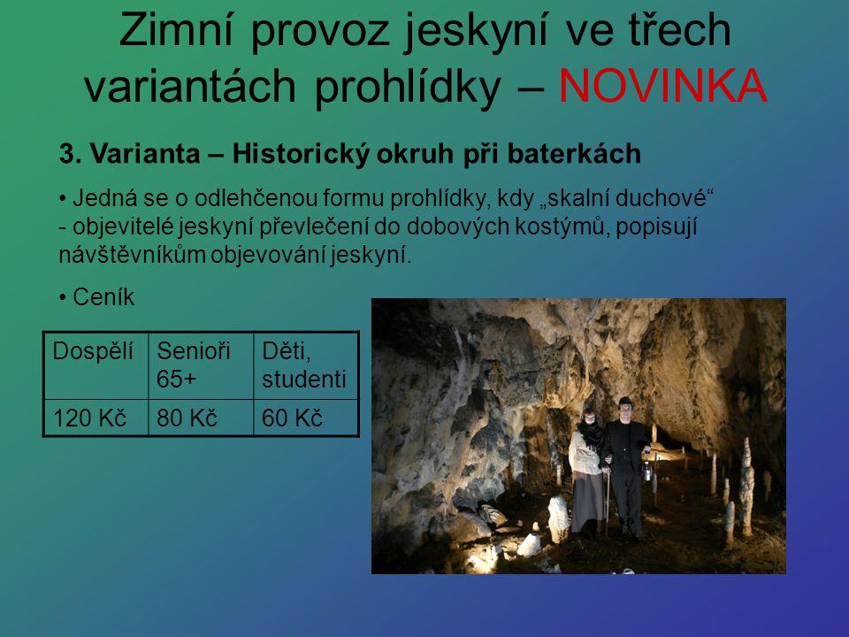 """Zimní provoz jeskyní ve třech variantách prohlídky – NOVINKA 3. Varianta – Historický okruh při baterkách Jedná se o odlehčenou formu prohlídky, kdy """""""