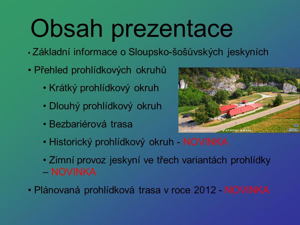 Obsah prezentace Základní informace o Sloupsko-šošůvských jeskyních Přehled prohlídkových okruhů Krátký prohlídkový okruh Dlouhý prohlídkový okruh Bez