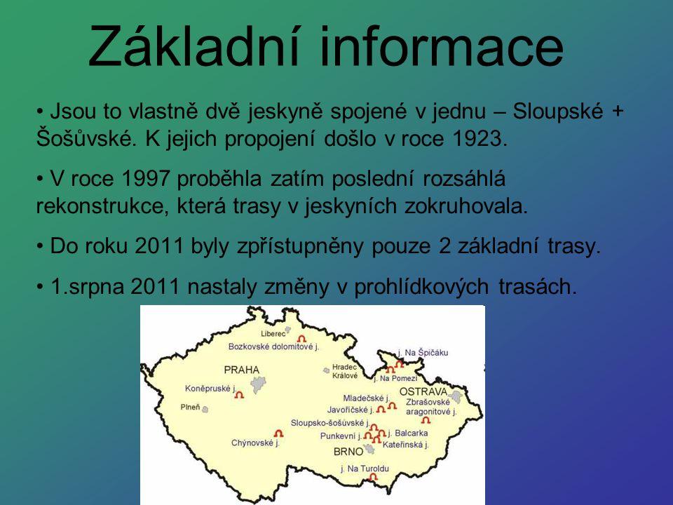 Základní informace Jsou to vlastně dvě jeskyně spojené v jednu – Sloupské + Šošůvské. K jejich propojení došlo v roce 1923. V roce 1997 proběhla zatím