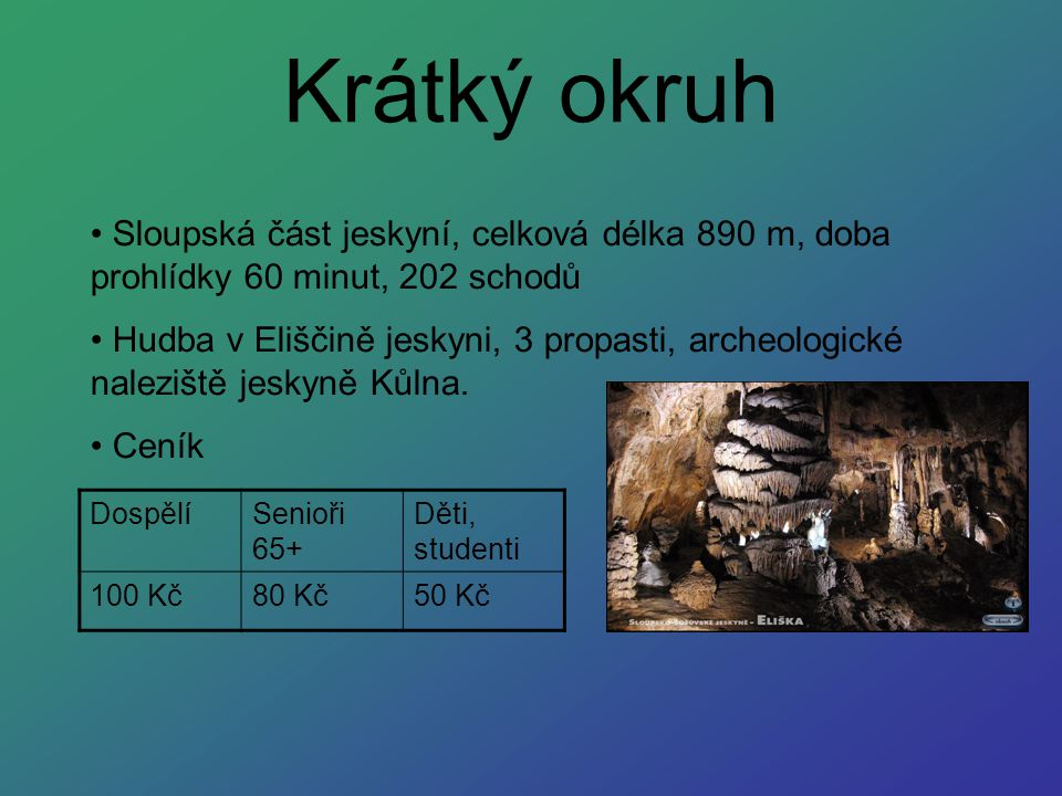 Sloupská část jeskyní, celková délka 890 m, doba prohlídky 60 minut, 202 schodů Hudba v Eliščině jeskyni, 3 propasti, archeologické naleziště jeskyně