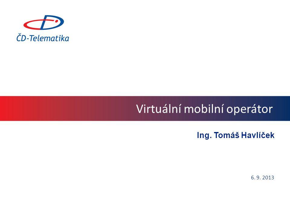 Virtuální mobilní operátor Ing. Tomáš Havlíček 6. 9. 2013