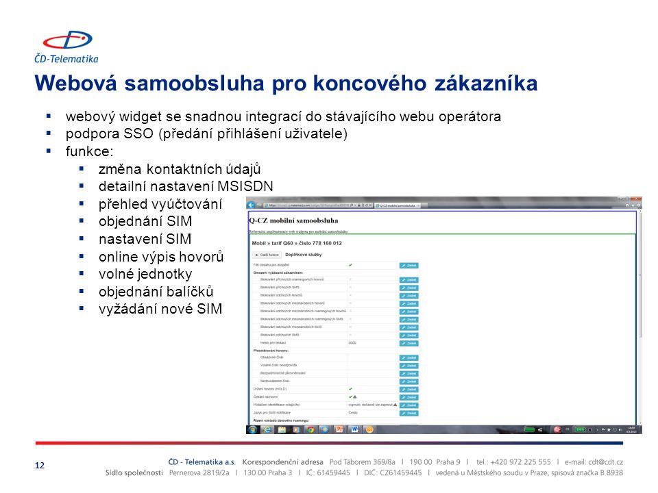 Webová samoobsluha pro koncového zákazníka 12  webový widget se snadnou integrací do stávajícího webu operátora  podpora SSO (předání přihlášení uživatele)  funkce:  změna kontaktních údajů  detailní nastavení MSISDN  přehled vyúčtování  objednání SIM  nastavení SIM  online výpis hovorů  volné jednotky  objednání balíčků  vyžádání nové SIM