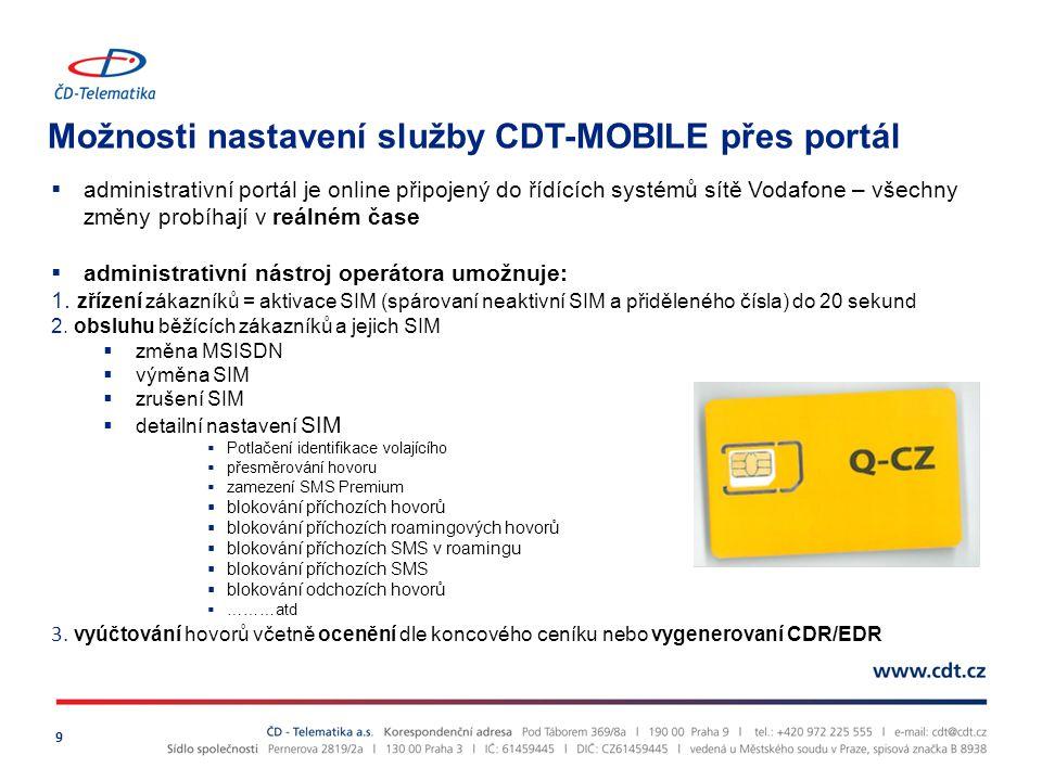 Možnosti nastavení služby CDT-MOBILE přes portál 9  administrativní portál je online připojený do řídících systémů sítě Vodafone – všechny změny probíhají v reálném čase  administrativní nástroj operátora umožnuje: 1.