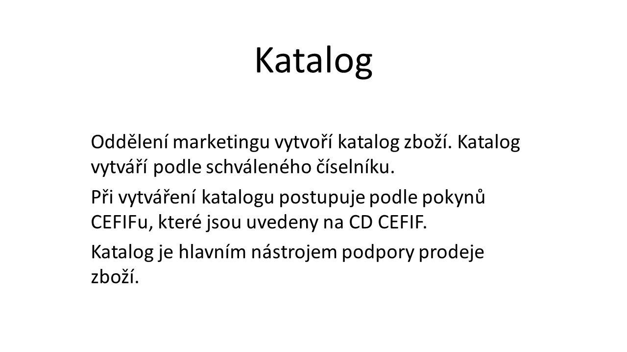 Oddělení marketingu vytvoří katalog zboží. Katalog vytváří podle schváleného číselníku.
