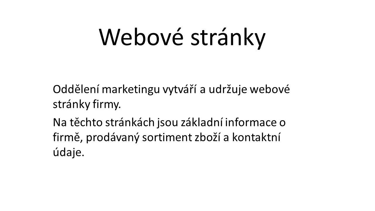 Oddělení marketingu vytváří a udržuje webové stránky firmy.