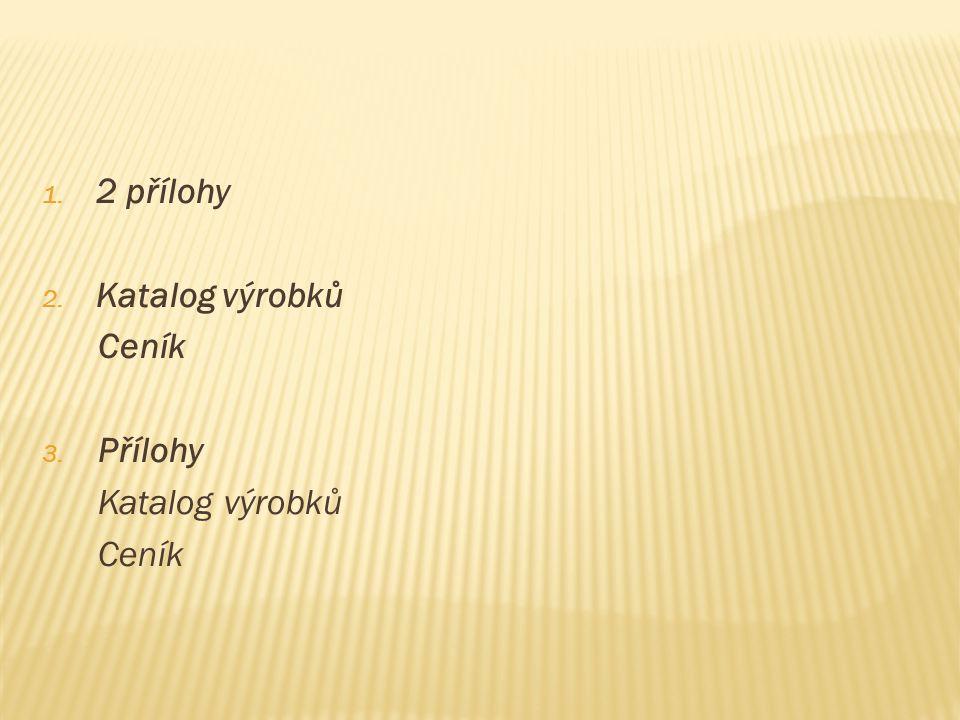 1. 2 přílohy 2. Katalog výrobků Ceník 3. Přílohy Katalog výrobků Ceník