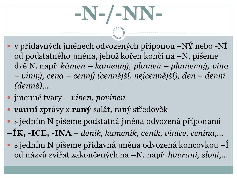 -N-/-NN- v přídavných jménech odvozených příponou –NÝ nebo -NÍ od podstatného jména, jehož kořen končí na –N, píšeme dvě N, např.
