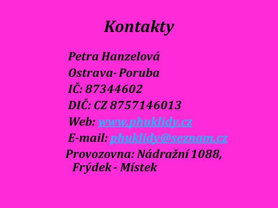 Kontakty Petra Hanzelová Ostrava- Poruba IČ: 87344602 DIČ: CZ 8757146013 Web: www.phuklidy.czwww.phuklidy.cz E-mail: phuklidy@seznam.czphuklidy@seznam