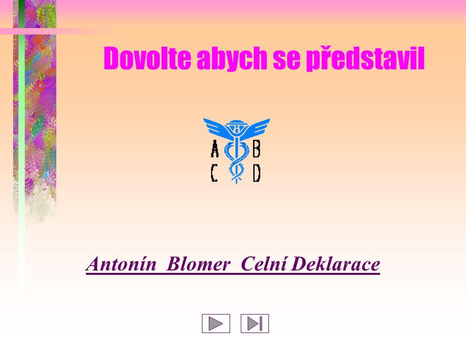 Dovolte abych se představil Antonín Blomer Celní Deklarace