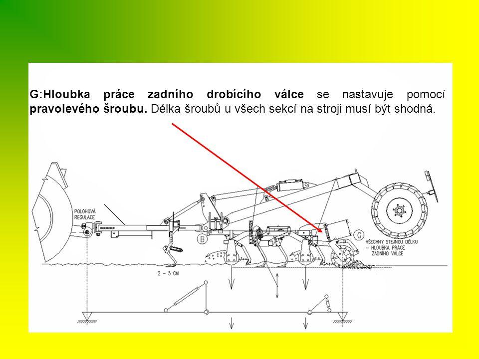G:Hloubka práce zadního drobícího válce se nastavuje pomocí pravolevého šroubu. Délka šroubů u všech sekcí na stroji musí být shodná.