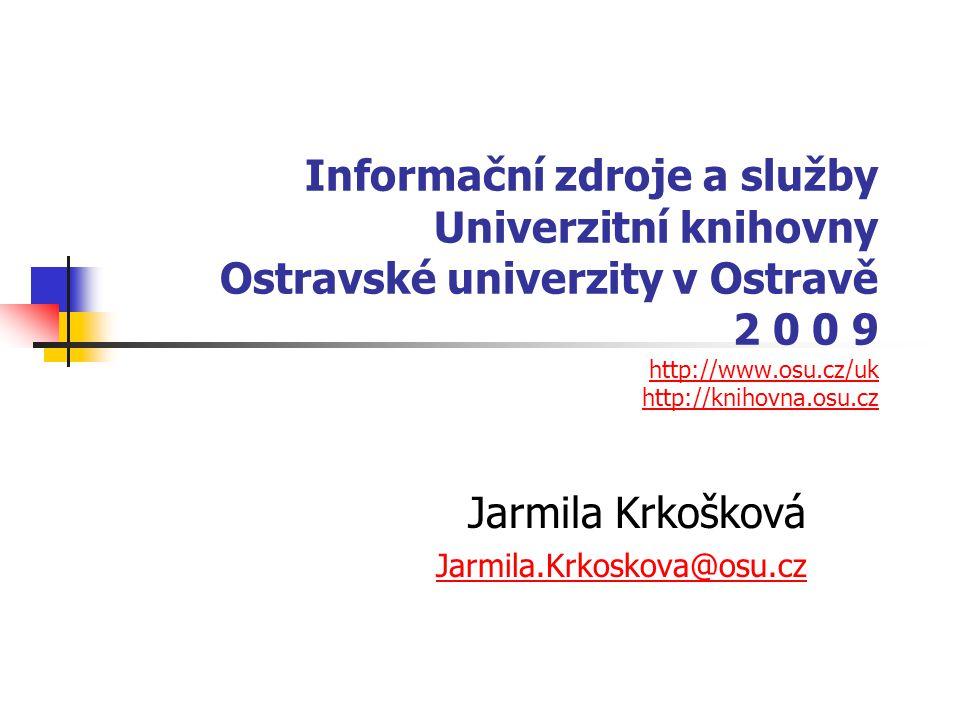Informační zdroje a služby Univerzitní knihovny Ostravské univerzity v Ostravě 2 0 0 9 http://www.osu.cz/uk http://knihovna.osu.cz http://www.osu.cz/u