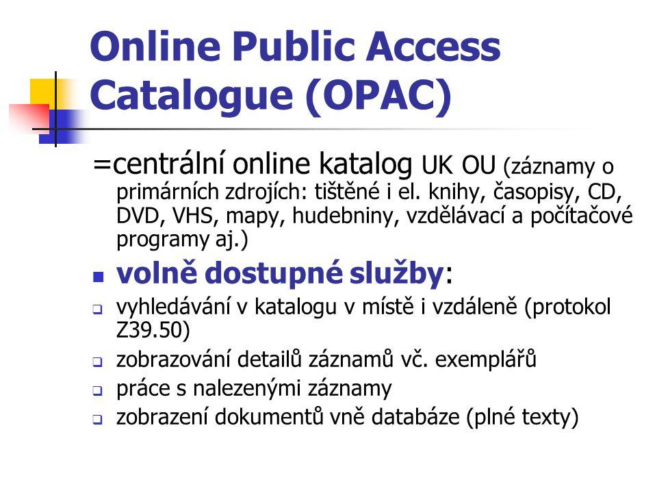 Online Public Access Catalogue (OPAC) =centrální online katalog UK OU (záznamy o primárních zdrojích: tištěné i el. knihy, časopisy, CD, DVD, VHS, map