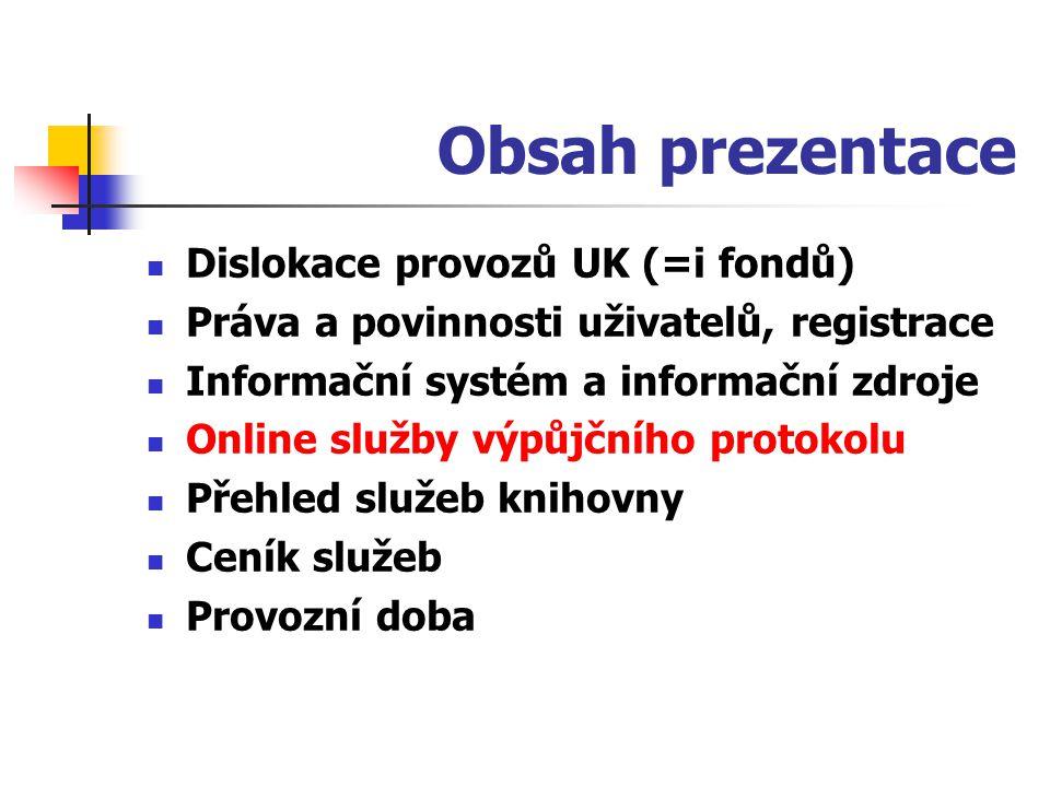 Obsah prezentace Dislokace provozů UK (=i fondů) Práva a povinnosti uživatelů, registrace Informační systém a informační zdroje Online služby výpůjční