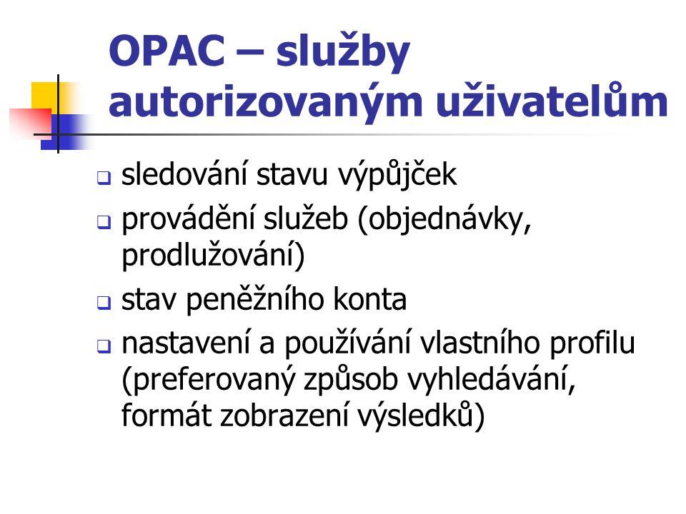 OPAC – služby autorizovaným uživatelům  sledování stavu výpůjček  provádění služeb (objednávky, prodlužování)  stav peněžního konta  nastavení a p