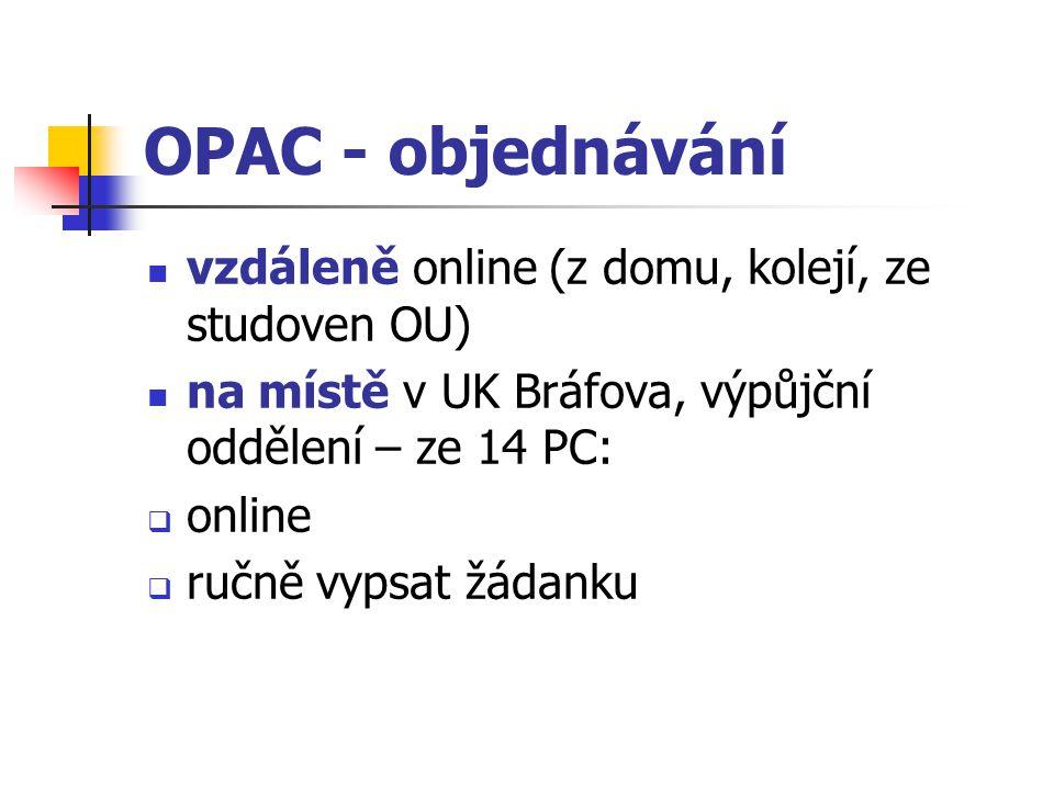 OPAC - objednávání vzdáleně online (z domu, kolejí, ze studoven OU) na místě v UK Bráfova, výpůjční oddělení – ze 14 PC:  online  ručně vypsat žádan