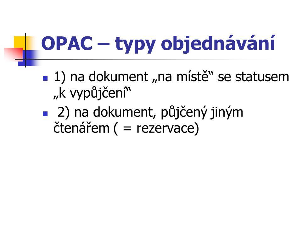 """OPAC – typy objednávání 1) na dokument """"na místě"""" se statusem """"k vypůjčení"""" 2) na dokument, půjčený jiným čtenářem ( = rezervace)"""
