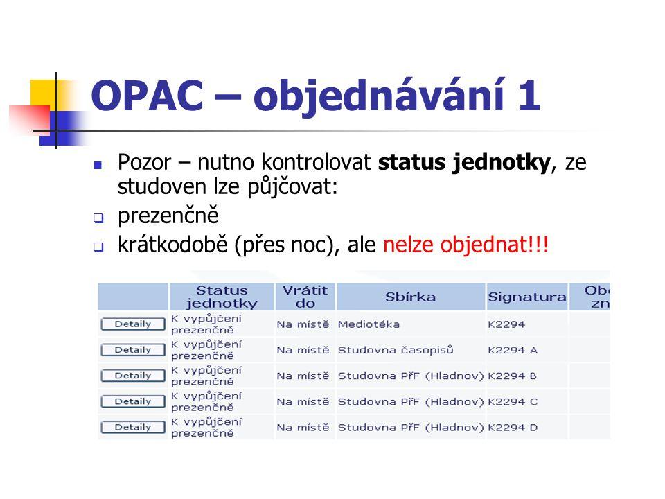 Pozor – nutno kontrolovat status jednotky, ze studoven lze půjčovat:  prezenčně  krátkodobě (přes noc), ale nelze objednat!!!