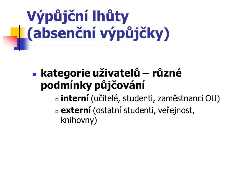 Výpůjční lhůty (absenční výpůjčky) kategorie uživatelů – různé podmínky půjčování  interní (učitelé, studenti, zaměstnanci OU)  externí (ostatní stu