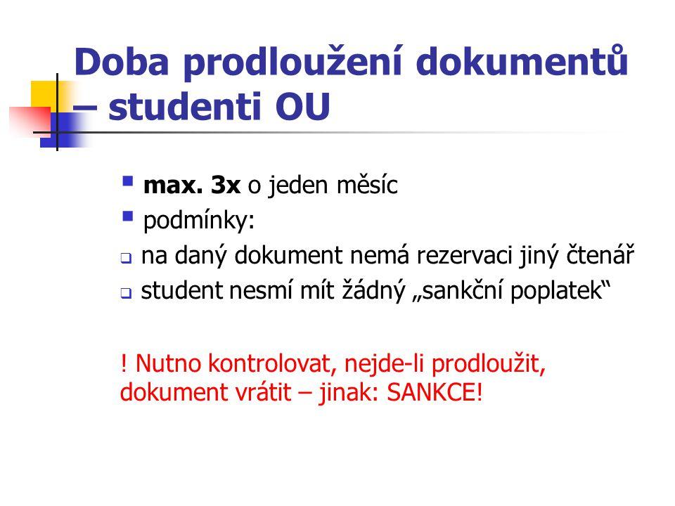 """Doba prodloužení dokumentů – studenti OU  max. 3x o jeden měsíc  podmínky:  na daný dokument nemá rezervaci jiný čtenář  student nesmí mít žádný """""""