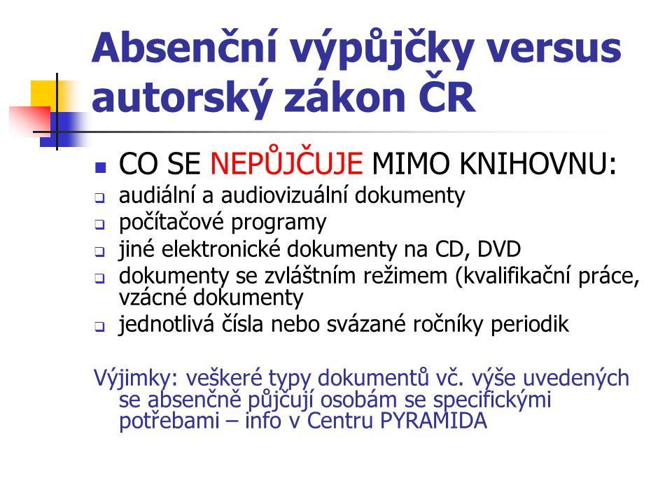 Absenční výpůjčky versus autorský zákon ČR CO SE NEPŮJČUJE MIMO KNIHOVNU:  audiální a audiovizuální dokumenty  počítačové programy  jiné elektronic