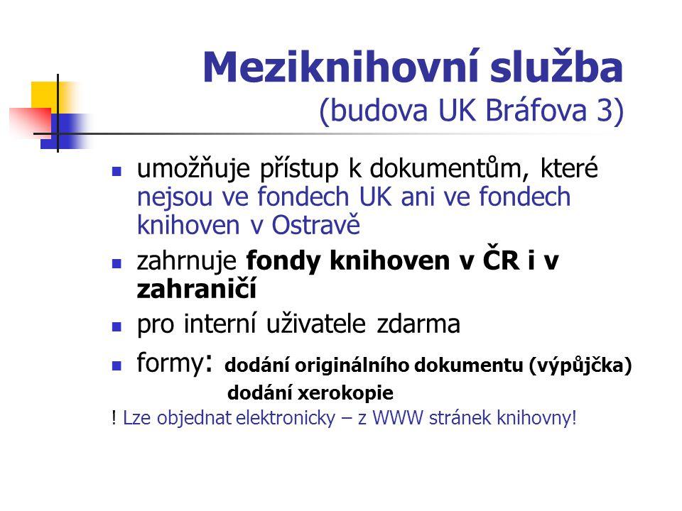 Meziknihovní služba (budova UK Bráfova 3) umožňuje přístup k dokumentům, které nejsou ve fondech UK ani ve fondech knihoven v Ostravě zahrnuje fondy k