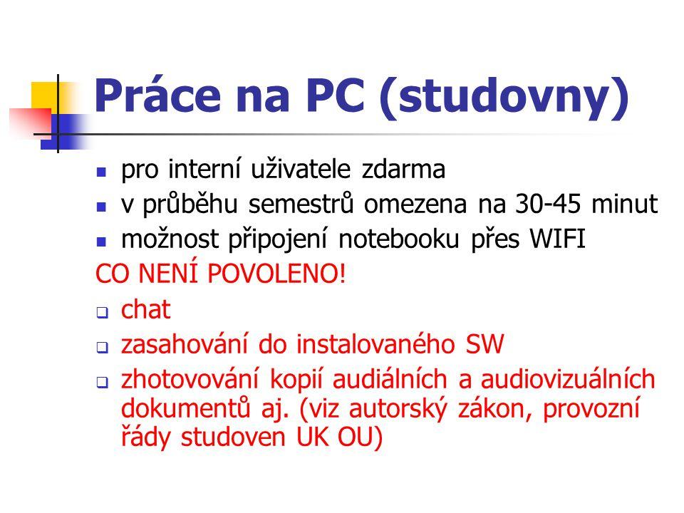 Práce na PC (studovny) pro interní uživatele zdarma v průběhu semestrů omezena na 30-45 minut možnost připojení notebooku přes WIFI CO NENÍ POVOLENO!