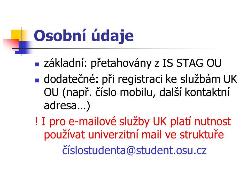 Osobní údaje základní: přetahovány z IS STAG OU dodatečné: při registraci ke službám UK OU (např. číslo mobilu, další kontaktní adresa…) ! I pro e-mai