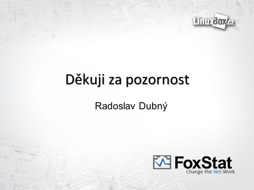 Radoslav Dubný Děkuji za pozornost FoxStat Change the Net.Work