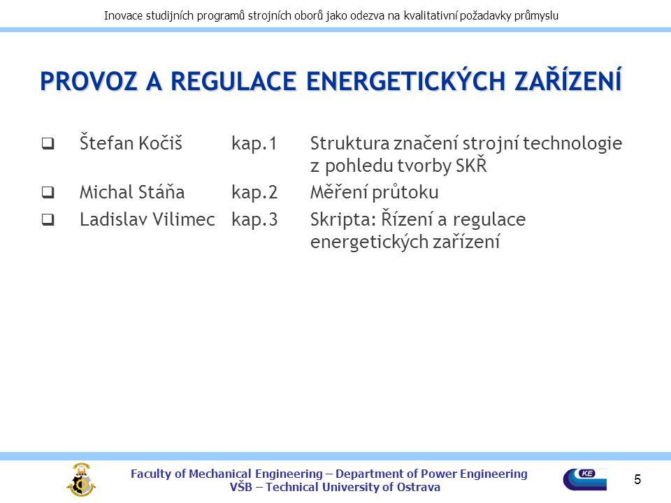 Faculty of Mechanical Engineering – Department of Power Engineering VŠB – Technical University of Ostrava Inovace studijních programů strojních oborů
