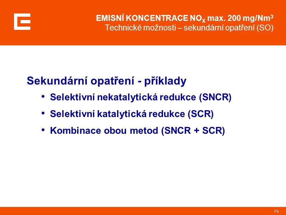 21 EMISNÍ KONCENTRACE NO X max. 200 mg/Nm 3 Technické možnosti – sekundární opatření (SO) Sekundární opatření - příklady Selektivní nekatalytická redu