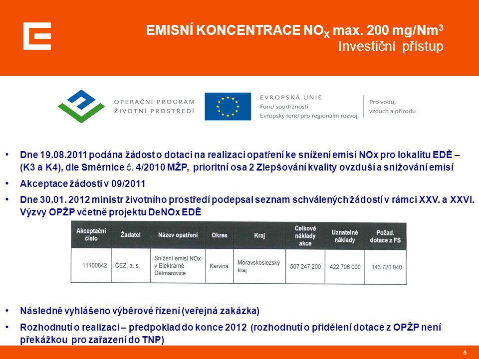 8 EMISNÍ KONCENTRACE NO X max. 200 mg/Nm 3 Investiční přístup Dne 19.08.2011 podána žádost o dotaci na realizaci opatření ke snížení emisí NOx pro lok